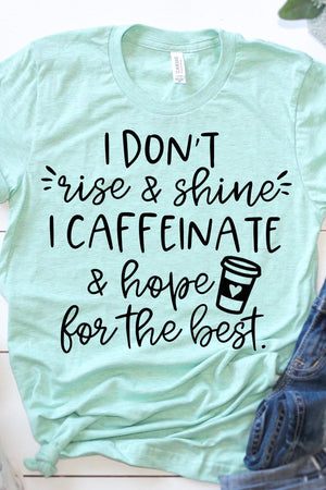 I Don't Rise And Shine I Caffeinate And Hope For the Best - women's boutique clothing Strong Confident You