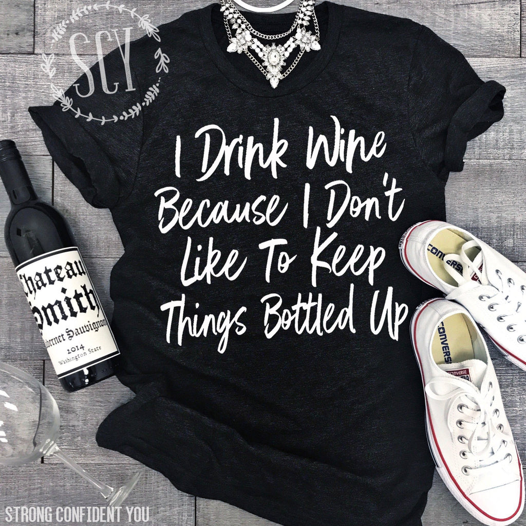 I Drink Wine Because I Don't Like To Keep Things Bottled Up - women's boutique clothing Strong Confident You