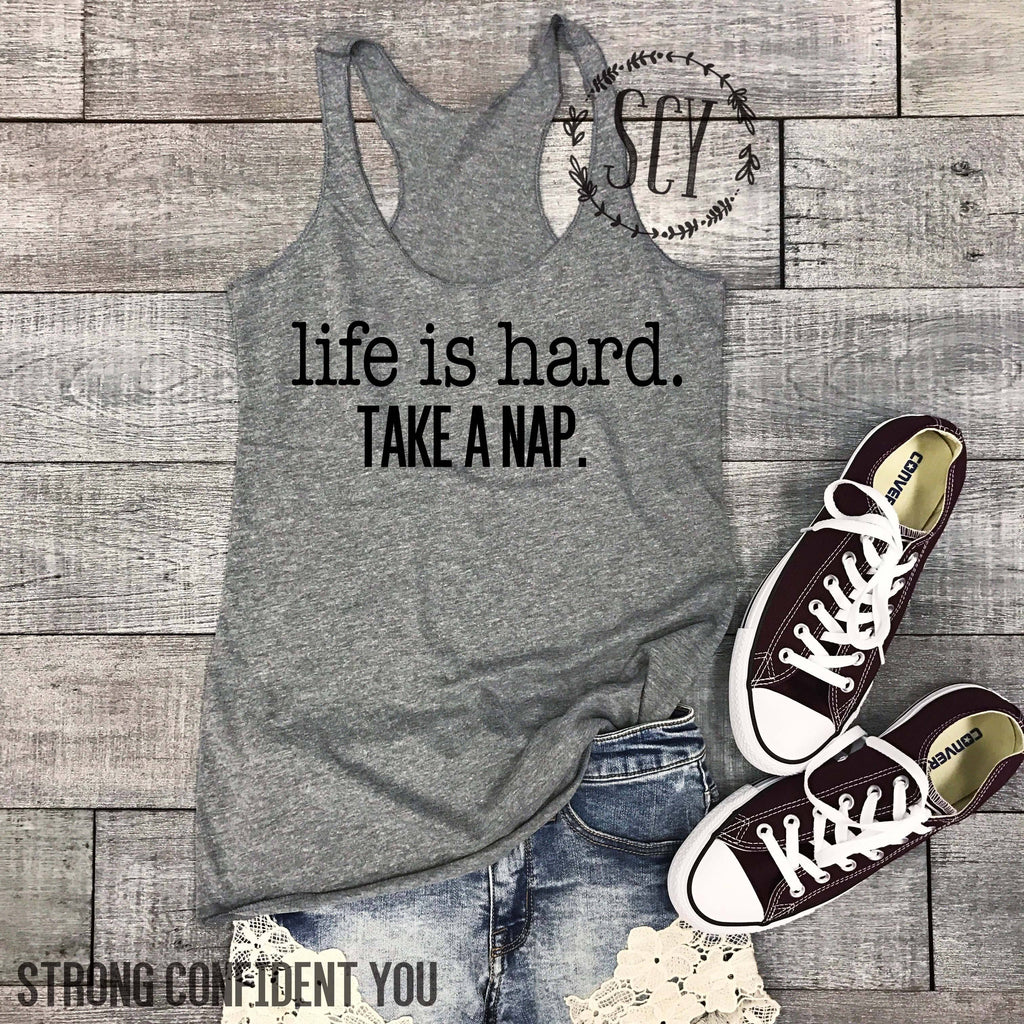 Life Is Hard Take A Nap Tank Top - women's boutique clothing Strong Confident You