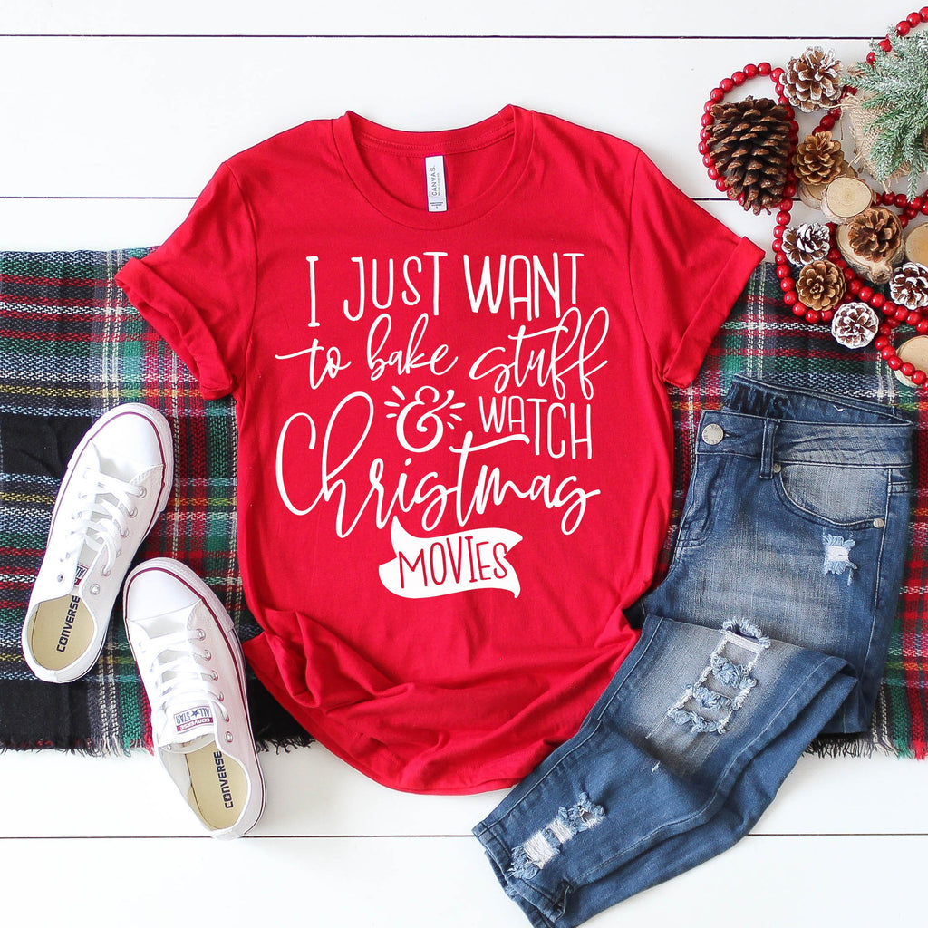 I Just Want To Bake Stuff And Watch Christmas Movies Tee - women's boutique clothing Strong Confident You