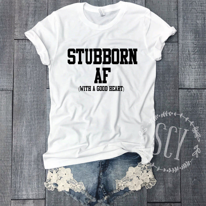 Stubborn AF (With A Good Heart) - Strong Confident You