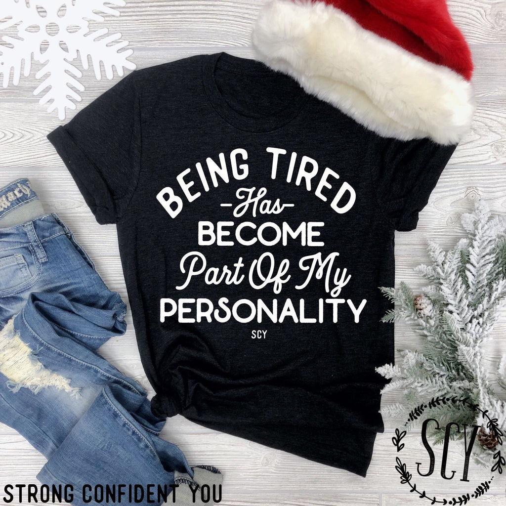 Being Tired Has Become Part Of My Personality - women's boutique clothing Strong Confident You
