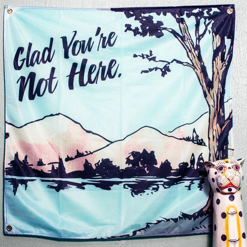 Glad You're Not Here Flag