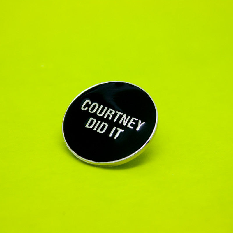 Courtney Did It Enamel Pin