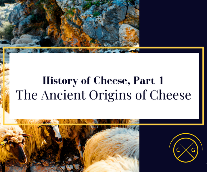 History of Cheese, Part 1: The Ancient Origins of Cheese