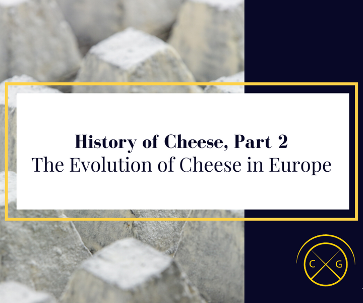 History of Cheese, Part 2: The Evolution of Cheese in Europe