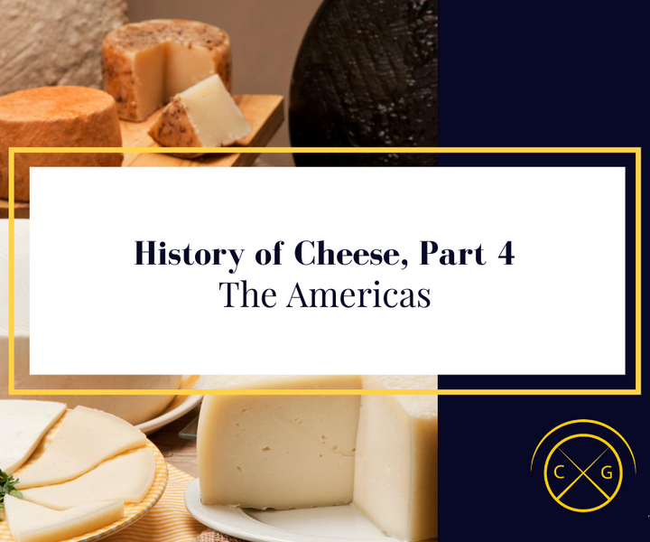 History of Cheese, Part 4: The Americas