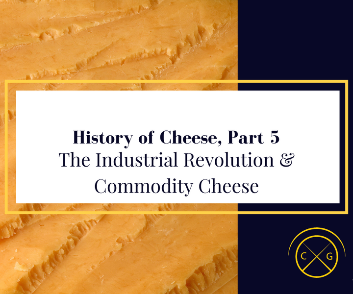 History of Cheese, Part 5: The Industrial Revolution and Commodity Cheese