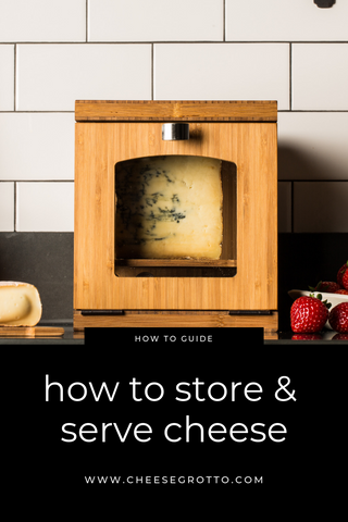 How to Store and Serve Cheese Guide