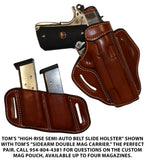 "TOM'S ""HIGH-RISE SEMI-AUTO BELT SLIDE HOLSTER"" DOUBLE THICK STEEL MESH REINFORCED LEATHER. CALL 954-804-4381 FOR ASSISTANCE WITH ORDERING."