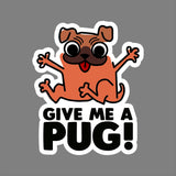 Give Me A Pug Decal