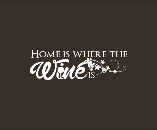 Home is Where the Wine is - Funny Wall Art Vinyl Decal - Tons of Colors Available!