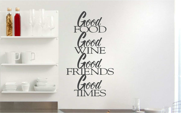 Good Food, Good Wine, Good Friends, Good Times! Vinyl Decal for Walls, Windows and More!