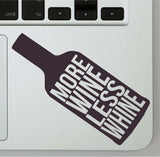More Wine Less Whine - Funny Wine Lovers Vinyl Decal for Laptops, Cars and More! Lots of Colors Available!