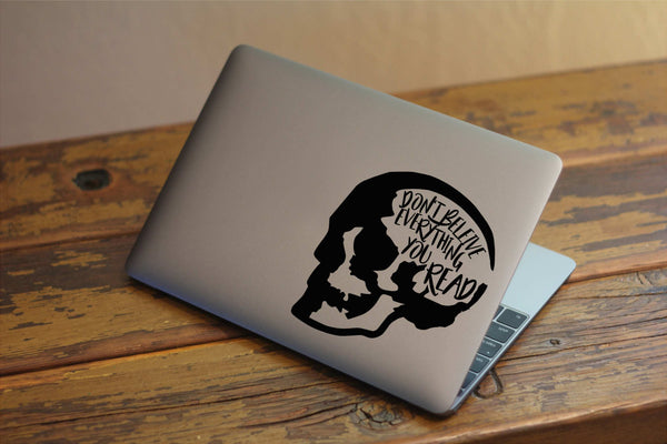 Dont Believe Everything You Read - Skull Vinyl Decal for Laptops, Windows and More! Lots of Colors Available!