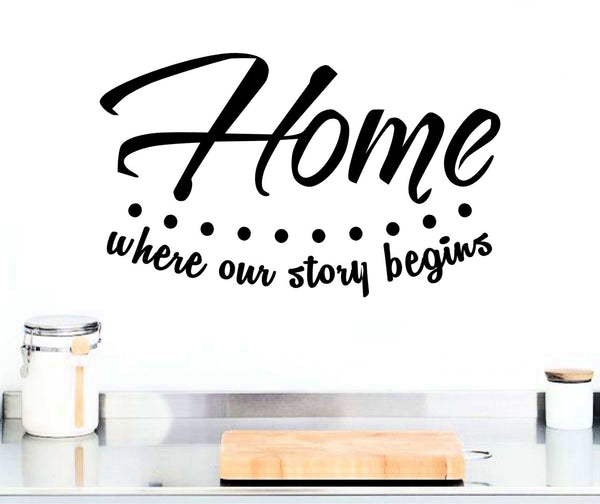 Home - Where Our Story Begins, Beautiful Wall Art Vinyl Decal for Walls, Windows and More! Tons of Colors Available!