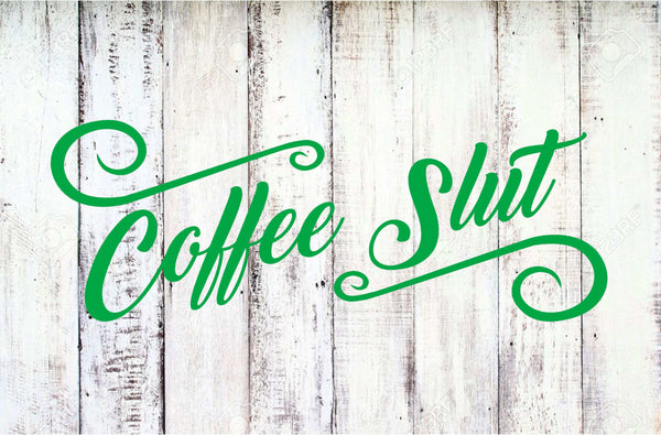 Coffee Slut - Funny Coffee Lovers Vinyl Decal for Laptops, Cars and More! Lots of Colors Available!