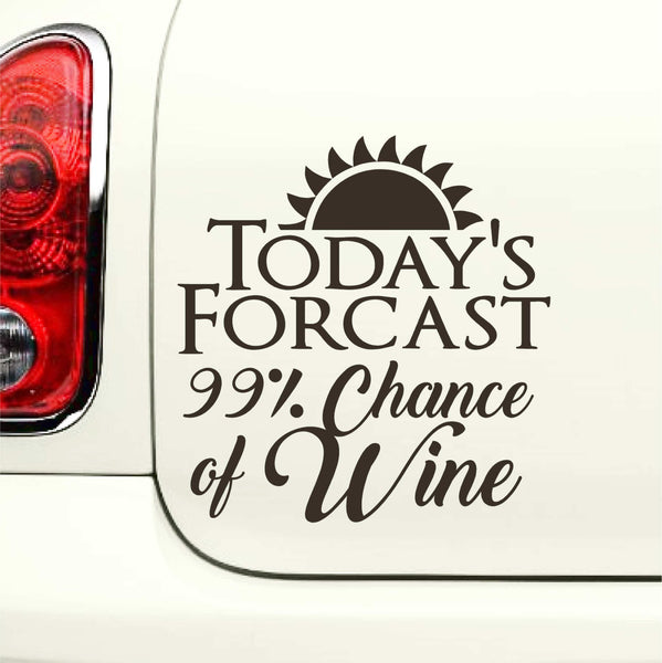 Today's Forcast 99% Chance of Wine - Funny Vinyl Decal for Cars, Laptops and More! Lots of Color Choices Available