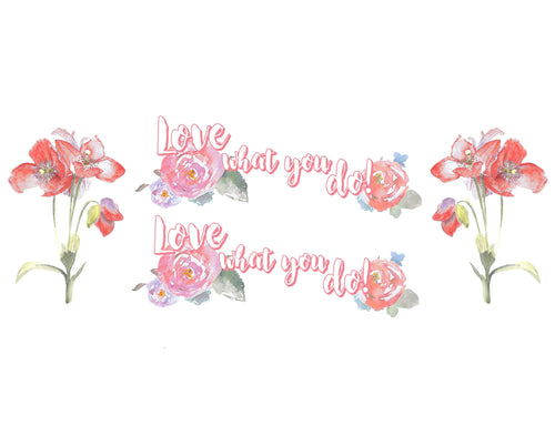 Love What You Do Watercolor Flowers Printed Vinyl Decal Set