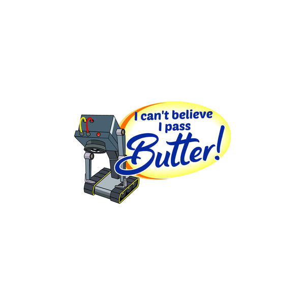 I Can't Believe I Pass Butter Decal