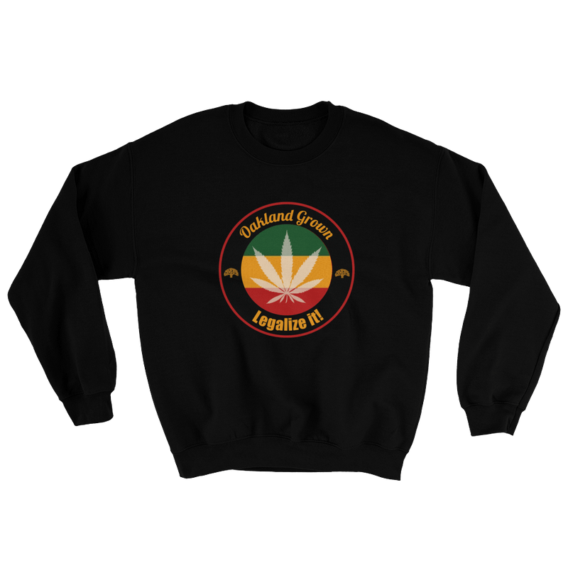 Oakland Grown - Legalize It! Sweatshirt