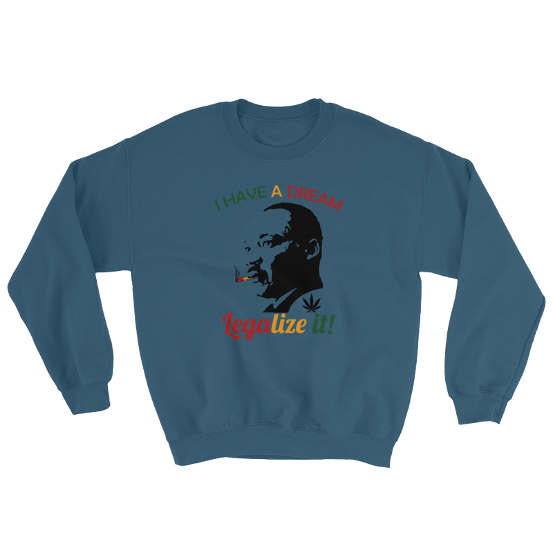 I Have A Dream - Legalize It Sweatshirt