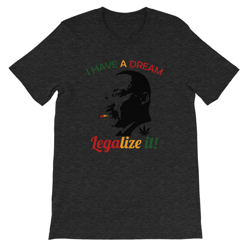 I Have A Dream - Legalize It T-Shirt