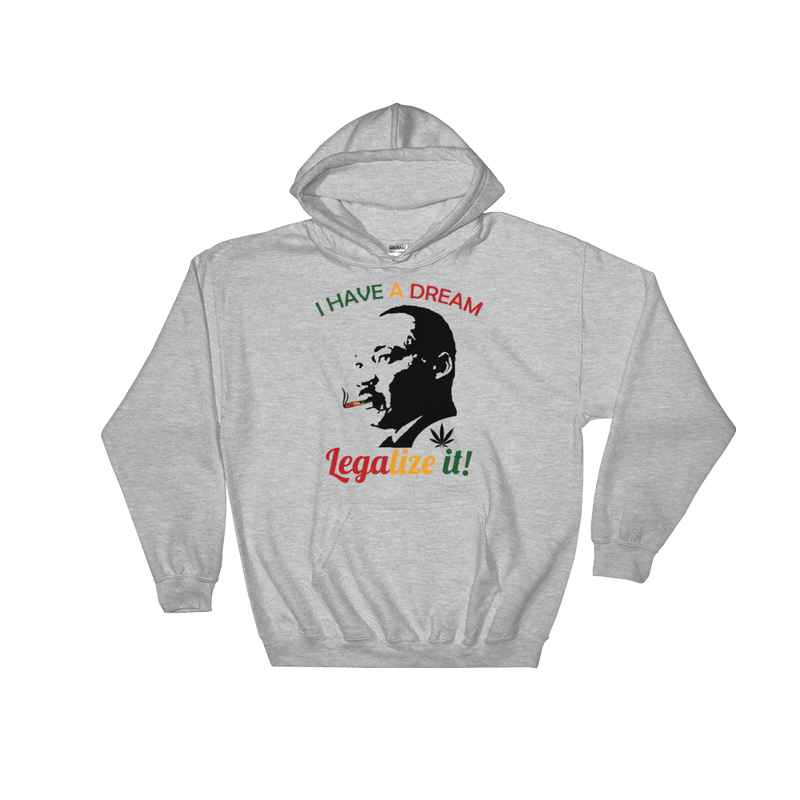 I Have A Dream - Legalize It Hoodies