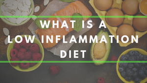 What is a Low Inflammation Diet?