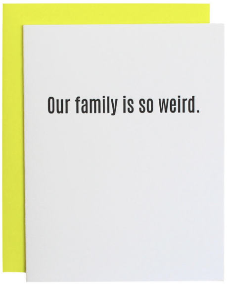 Our Family Is So Weird Greeting Card
