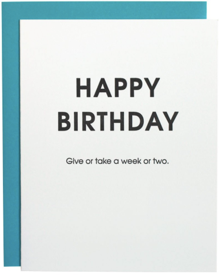 Give or Take Belated Birthday Greeting Card