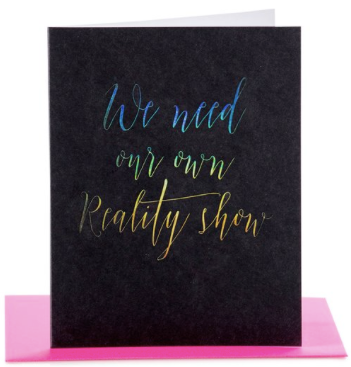 We Need Our Own Reality Show Greeting Card
