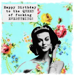 Queen of Everything Birthday Greeting Card