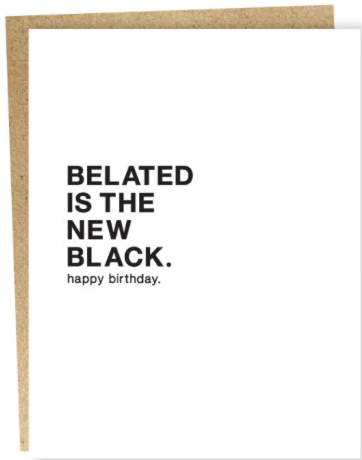 Belated is the New Black Greeting Card