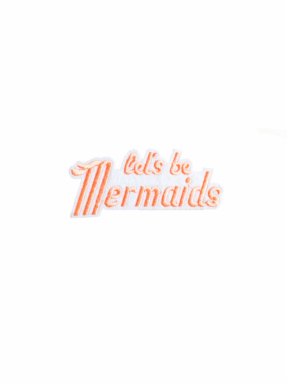 Let's be Mermaids Iron on Patch