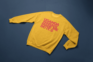 Uganda Waragi Made Me Do It Sweatshirt
