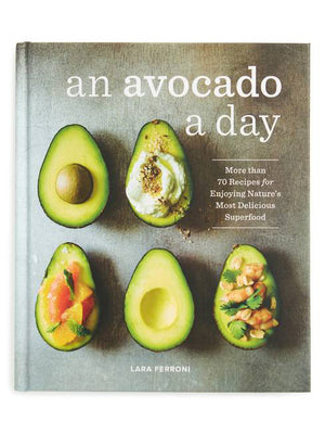 an avocado a day, lara ferroni, avocado, daily, book, sasquatch book, cookbook