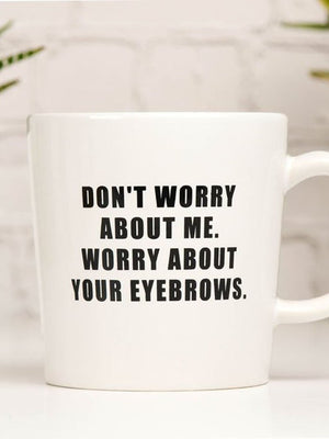 """Worry About your Eyebrow"" Mug - Stitch And Feather"