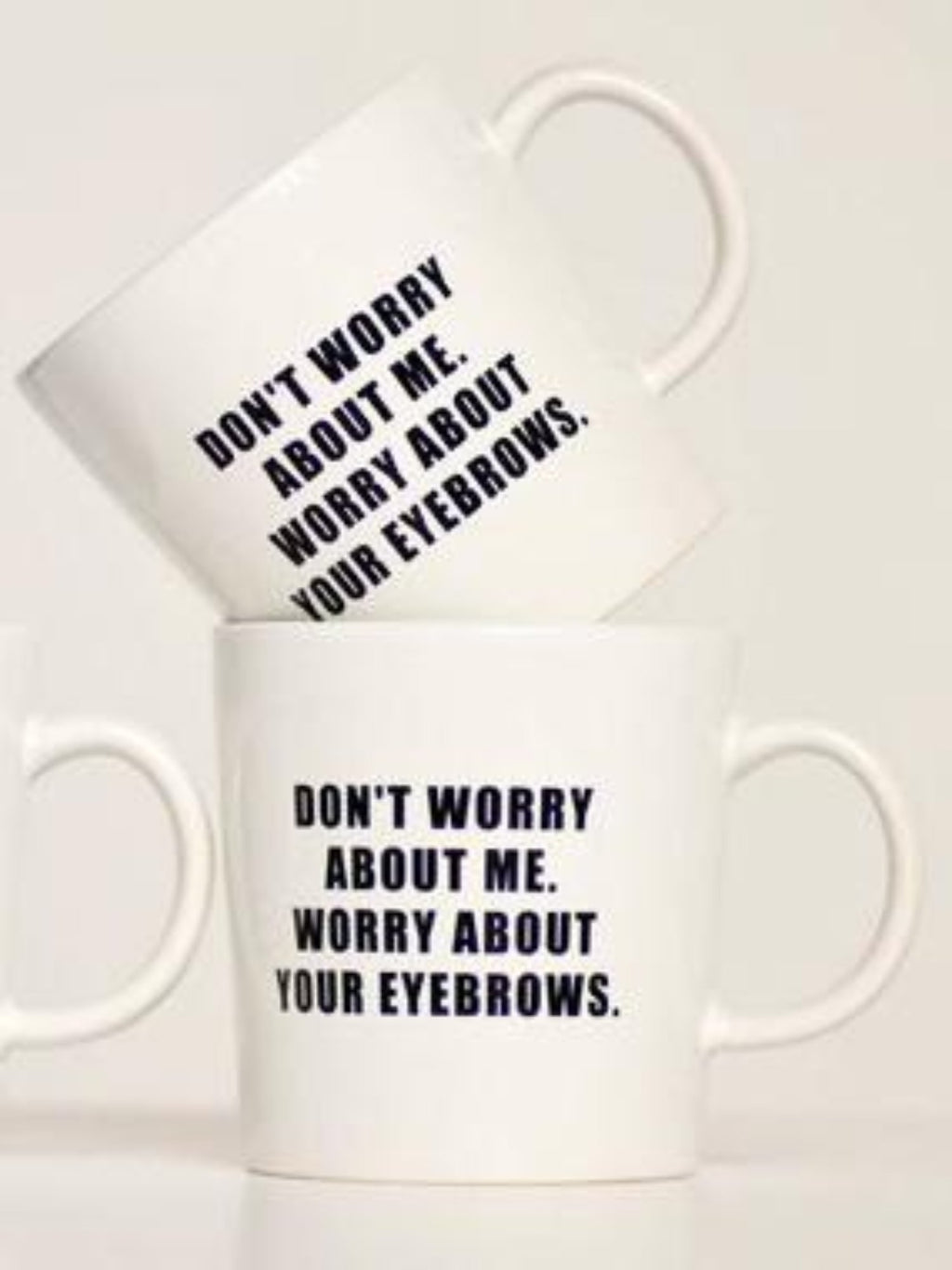 mug, dont worry about me worry about your eyebrow, meriwetherofmontana