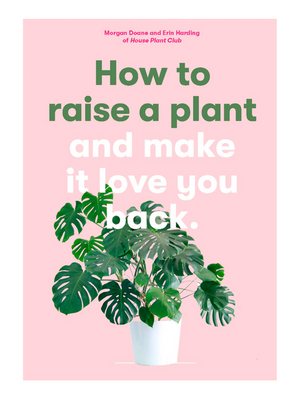 How To Raise A Plant and Make It Love You Back - Stitch And Feather