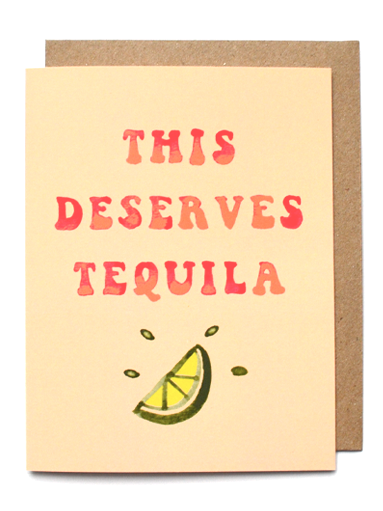this deserves tequila, greeting card
