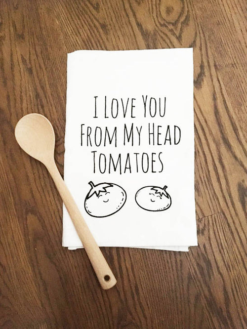 I Love You From My Head Tomatoes Tea Towel
