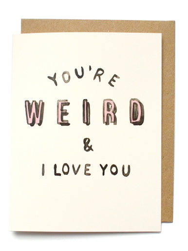 youre werid and i love you, greeting card,
