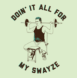 Doin' It All for My Swayze Funny Weightlifting T-Shirt