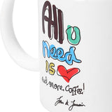 TAZA DE CERÁMICA - ALL YOU NEED IS LOVE AND MORE COFFEE