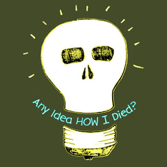 Any Idea HOW I Died? Cute Skull LIghtbulb