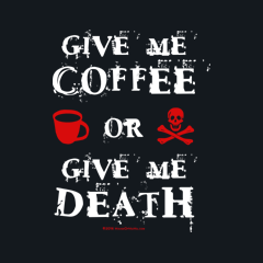 Give Me Coffee or Give Me Death by Melody Gardy