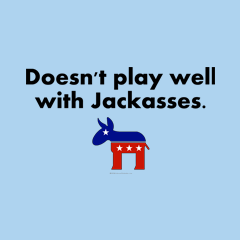 Doesn't Play Well with Jackasses