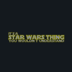 It's a Star Wars Thing You Wouldn't Understand by Melody Gardy