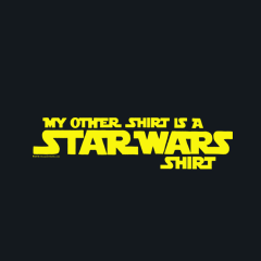 My Other Shirt is a Star Wars Shirt by Aaron Gardy